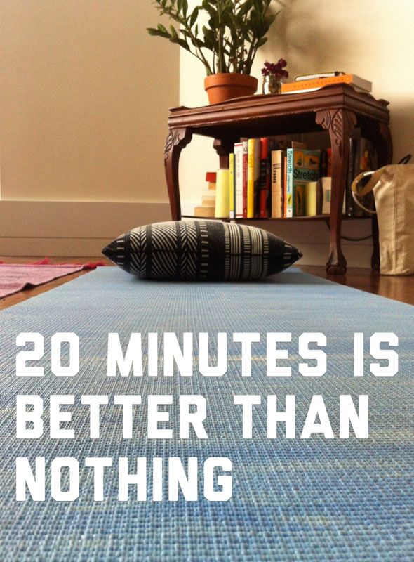 20 minutes is better than nothing